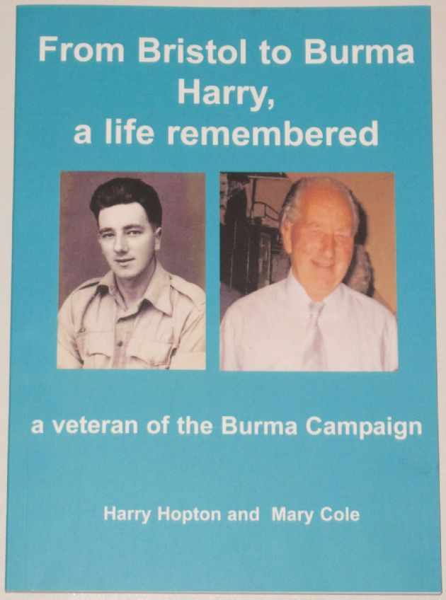 From Bristol to Burma - Harry A Life Remembered, by Harry Hopton and Mary Cole